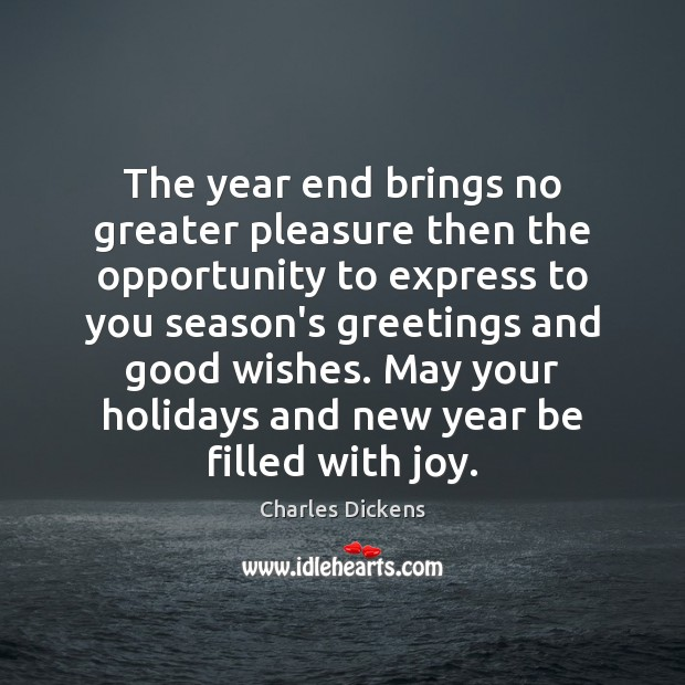 The year end brings no greater pleasure then the opportunity to express Charles Dickens Picture Quote