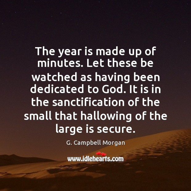 The year is made up of minutes. Let these be watched as G. Campbell Morgan Picture Quote