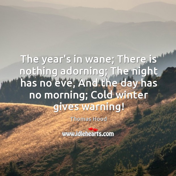 The year's in wane; There is nothing adorning; The night has no Thomas Hood Picture Quote