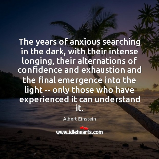 Image, The years of anxious searching in the dark, with their intense longing,