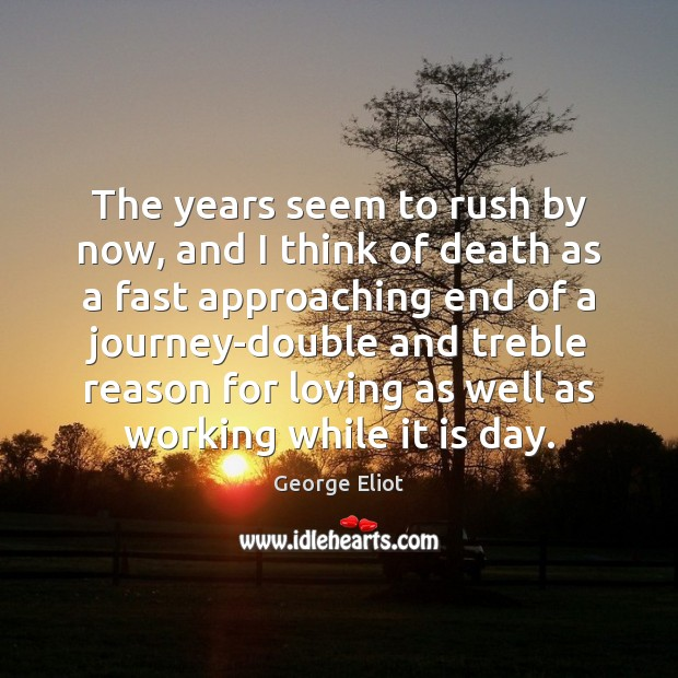 The years seem to rush by now, and I think of death Image