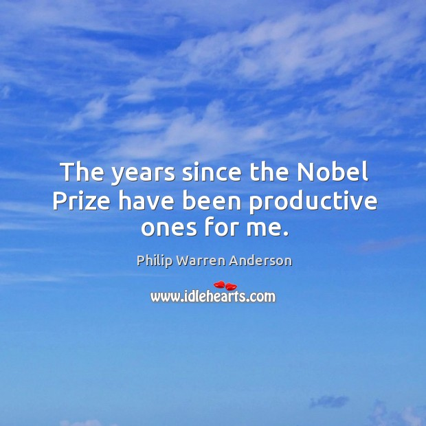 The years since the nobel prize have been productive ones for me. Image