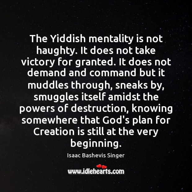 The Yiddish mentality is not haughty. It does not take victory for Image