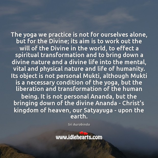 The yoga we practice is not for ourselves alone, but for the Sri Aurobindo Picture Quote