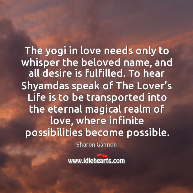 Image, The yogi in love needs only to whisper the beloved name, and