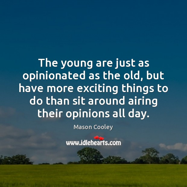 Image, The young are just as opinionated as the old, but have more