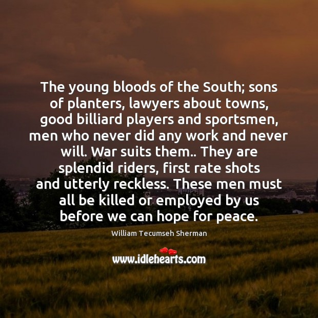 The young bloods of the South; sons of planters, lawyers about towns, William Tecumseh Sherman Picture Quote