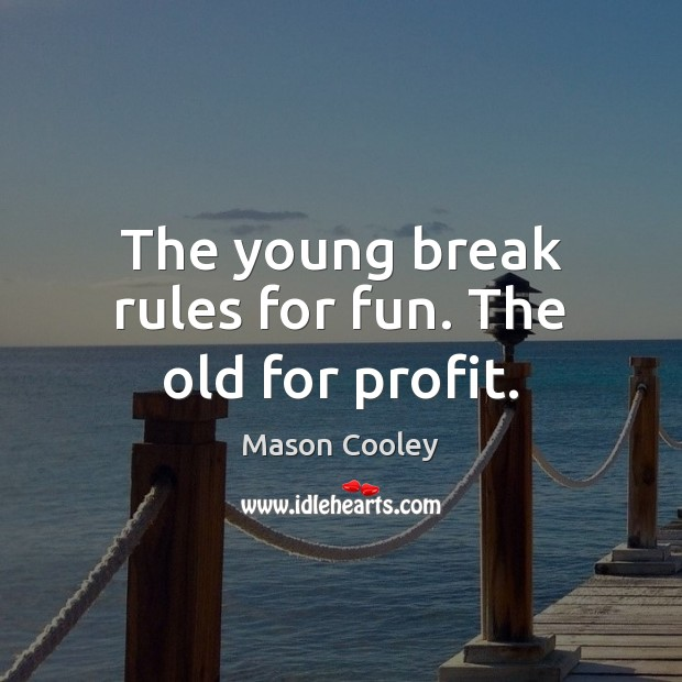 Image, The young break rules for fun. The old for profit.