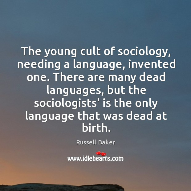 The young cult of sociology, needing a language, invented one. There are Image
