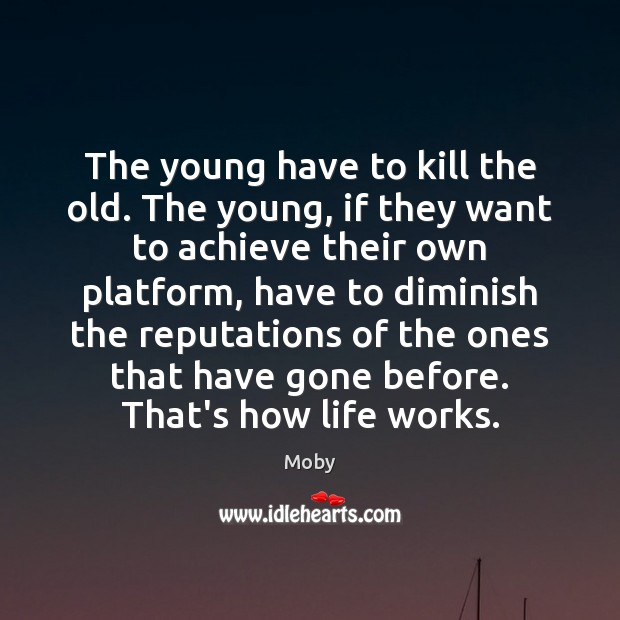 Image, The young have to kill the old. The young, if they want