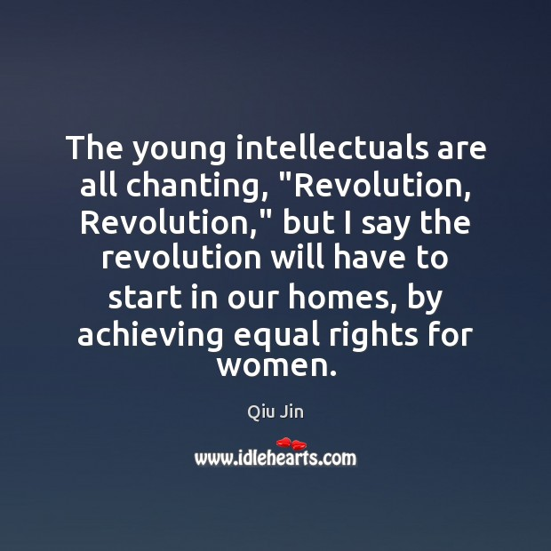 """The young intellectuals are all chanting, """"Revolution, Revolution,"""" but I say the Image"""