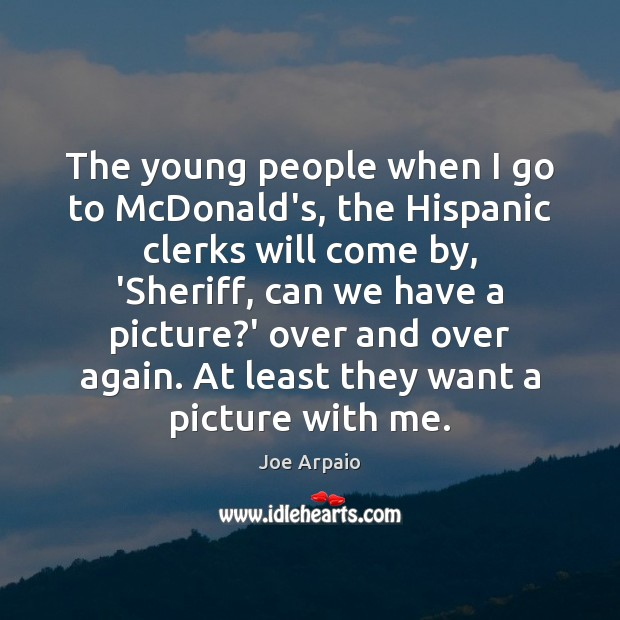 The young people when I go to McDonald's, the Hispanic clerks will Image