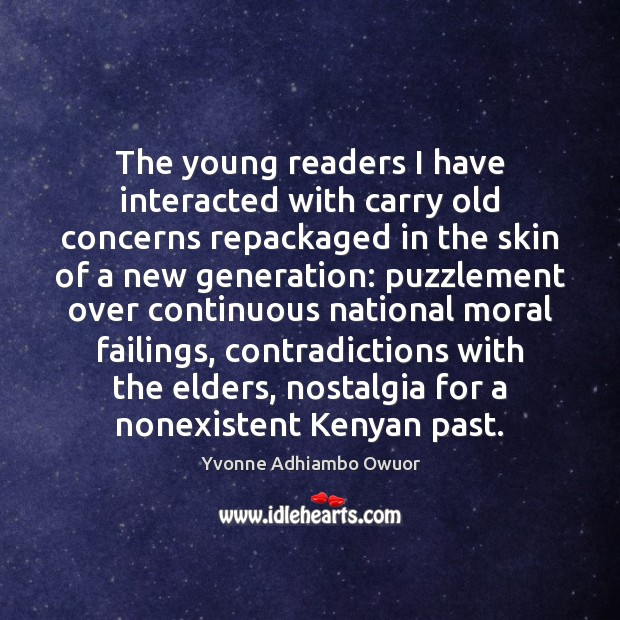 The young readers I have interacted with carry old concerns repackaged in Yvonne Adhiambo Owuor Picture Quote