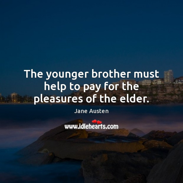 The younger brother must help to pay for the pleasures of the elder. Image