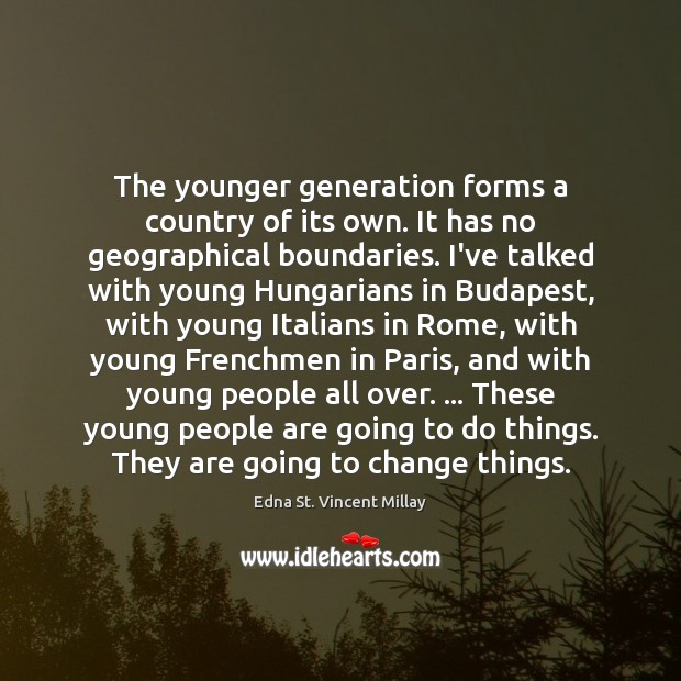 The younger generation forms a country of its own. It has no Edna St. Vincent Millay Picture Quote