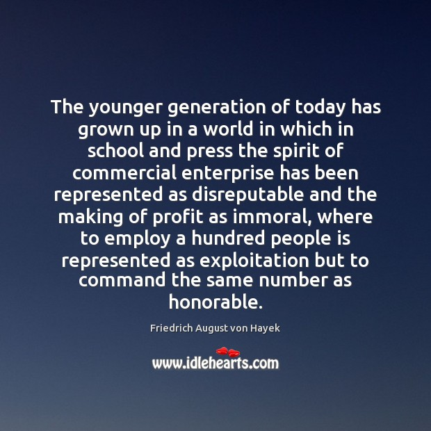 The younger generation of today has grown up in a world in Friedrich August von Hayek Picture Quote