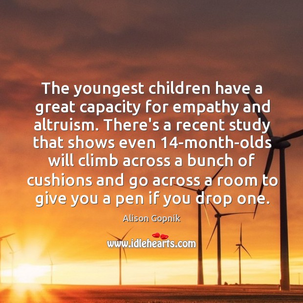 The youngest children have a great capacity for empathy and altruism. There's Image
