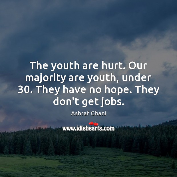 Image, The youth are hurt. Our majority are youth, under 30. They have no