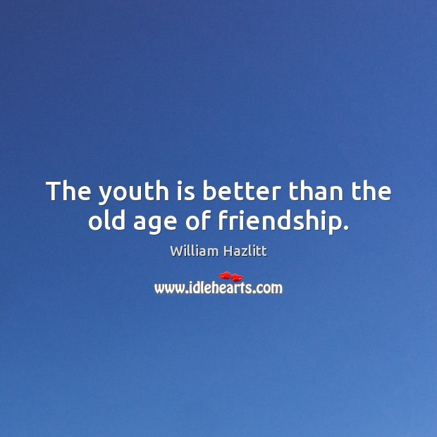 The youth is better than the old age of friendship. Image