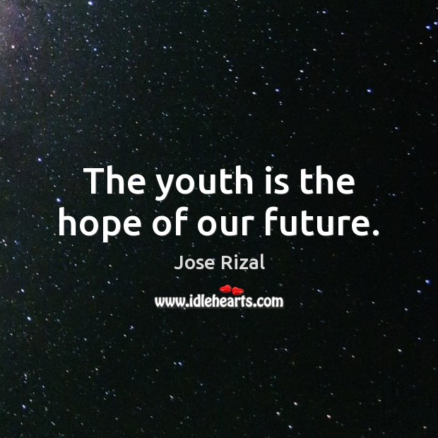 The youth is the hope of our future. Jose Rizal Picture Quote