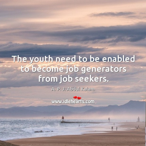 Image, The youth need to be enabled to become job generators from job seekers.