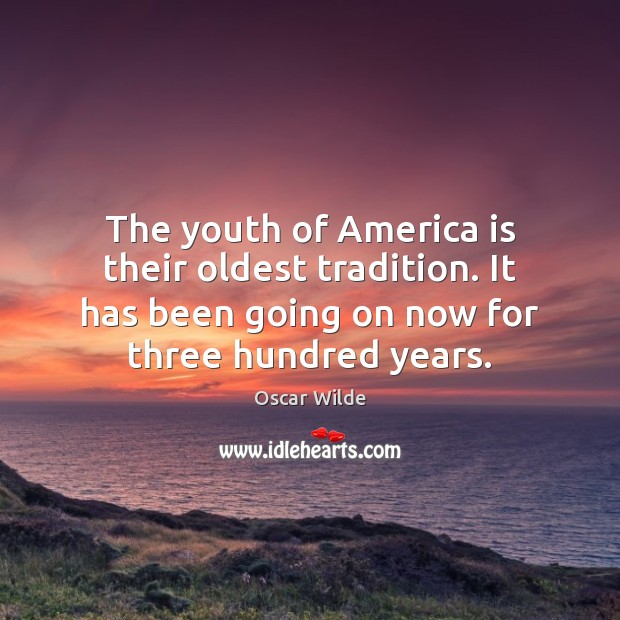 Image, The youth of America is their oldest tradition. It has been going