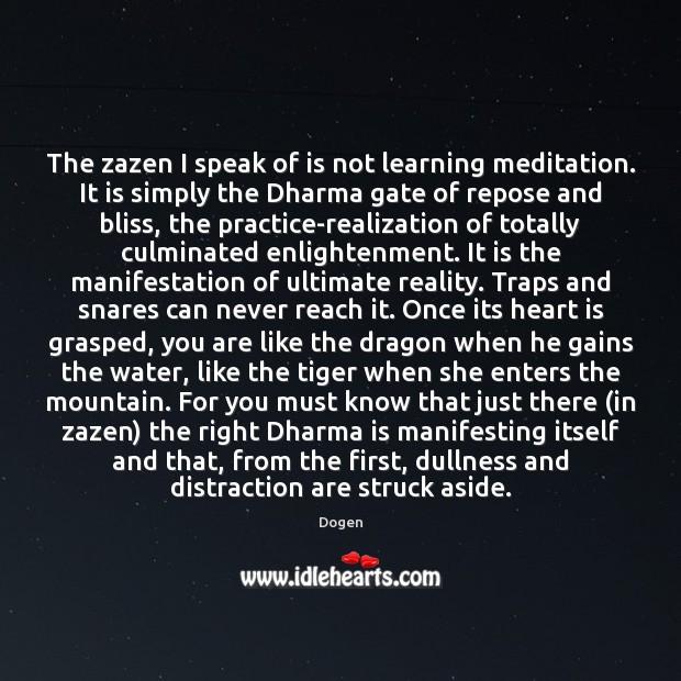 The zazen I speak of is not learning meditation. It is simply Image