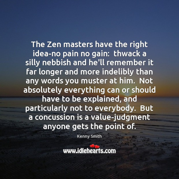 Image, The Zen masters have the right idea-no pain no gain:  thwack a