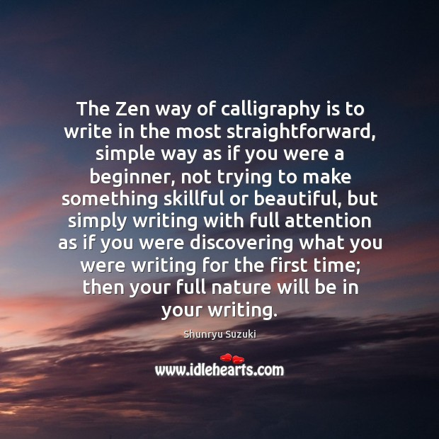 Image, The Zen way of calligraphy is to write in the most straightforward,