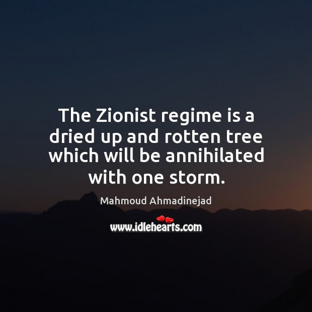 The Zionist regime is a dried up and rotten tree which will be annihilated with one storm. Image
