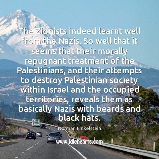 Image, The Zionists indeed learnt well from the Nazis. So well that it
