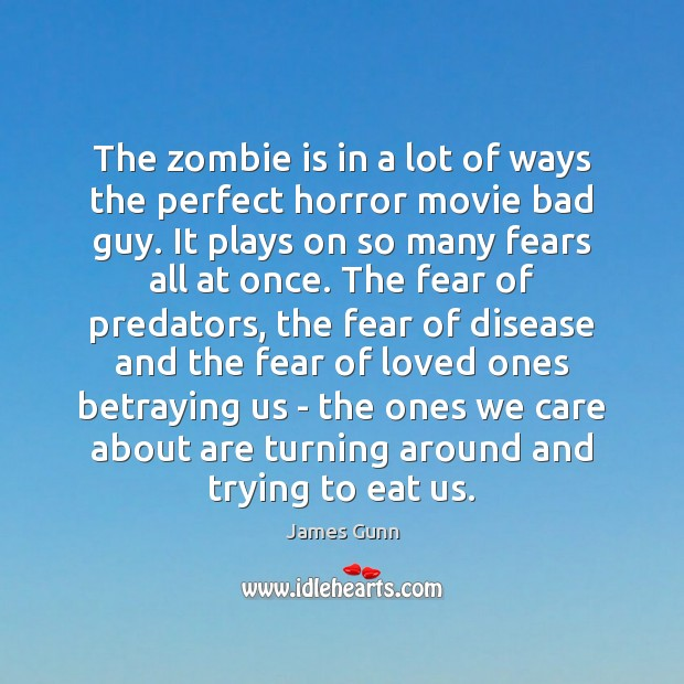 The zombie is in a lot of ways the perfect horror movie James Gunn Picture Quote