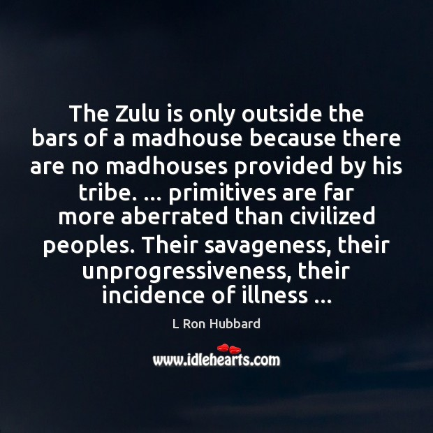 Image, The Zulu is only outside the bars of a madhouse because there