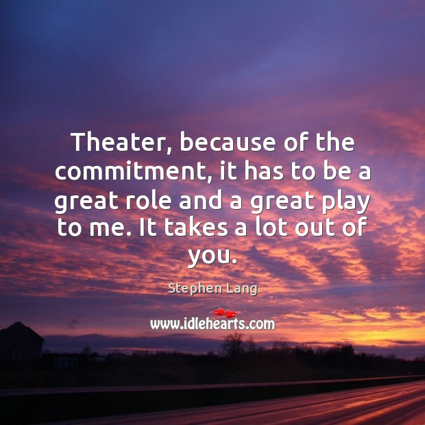 Stephen Lang Picture Quote image saying: Theater, because of the commitment, it has to be a great role