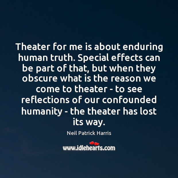 Image, Theater for me is about enduring human truth. Special effects can be