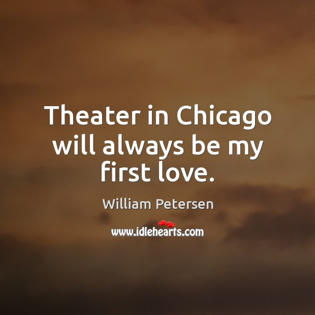 Theater in Chicago will always be my first love. Image