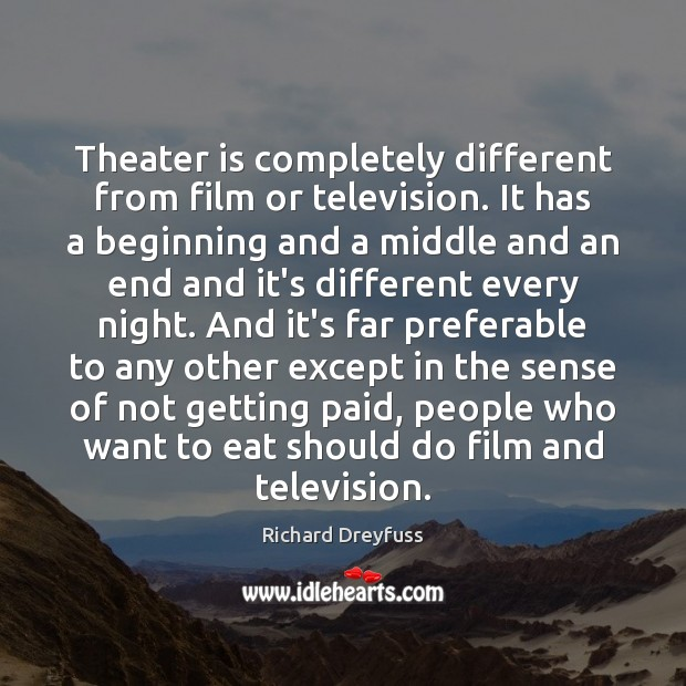 Theater is completely different from film or television. It has a beginning Image
