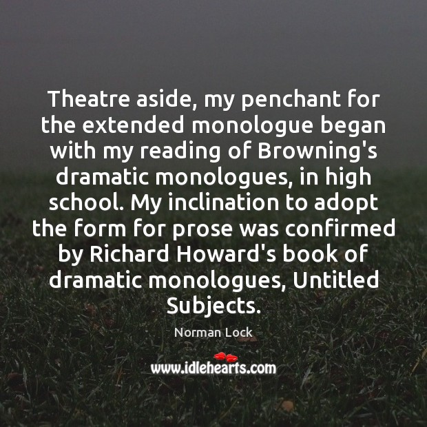 Image, Theatre aside, my penchant for the extended monologue began with my reading