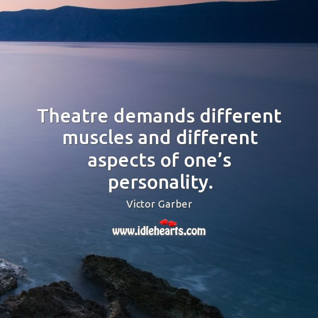 Theatre demands different muscles and different aspects of one's personality. Image