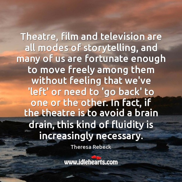 Theatre, film and television are all modes of storytelling, and many of Image
