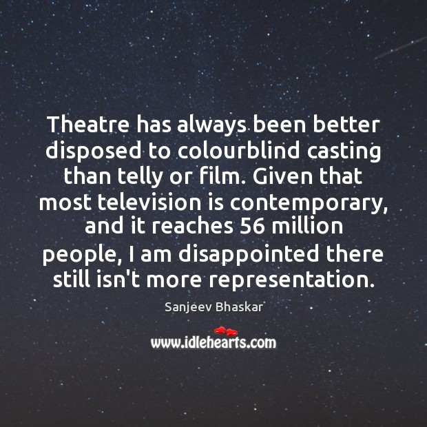 Theatre has always been better disposed to colourblind casting than telly or Television Quotes Image