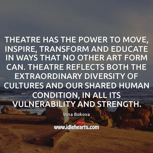 THEATRE HAS THE POWER TO MOVE, INSPIRE, TRANSFORM AND EDUCATE IN WAYS Image