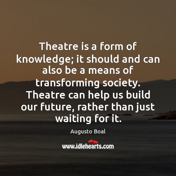 Image, Theatre is a form of knowledge; it should and can also be