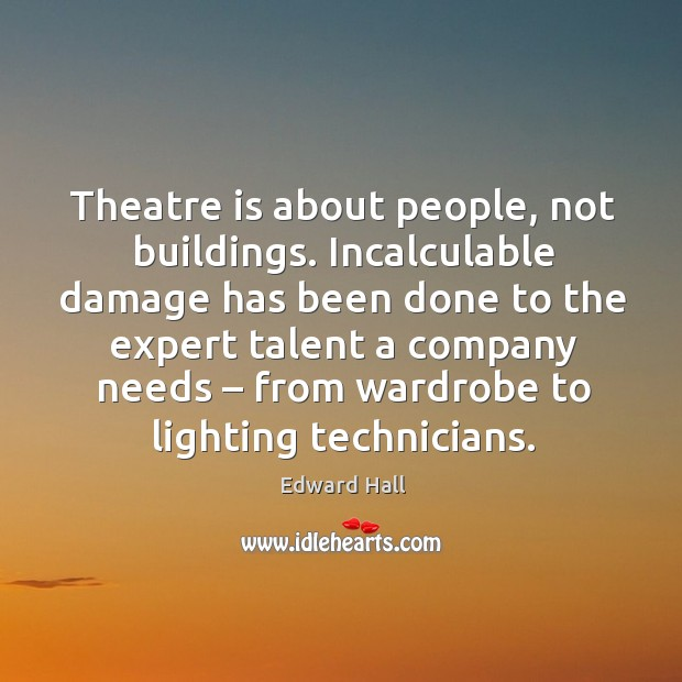 Theatre is about people, not buildings. Incalculable damage has been done to the Image