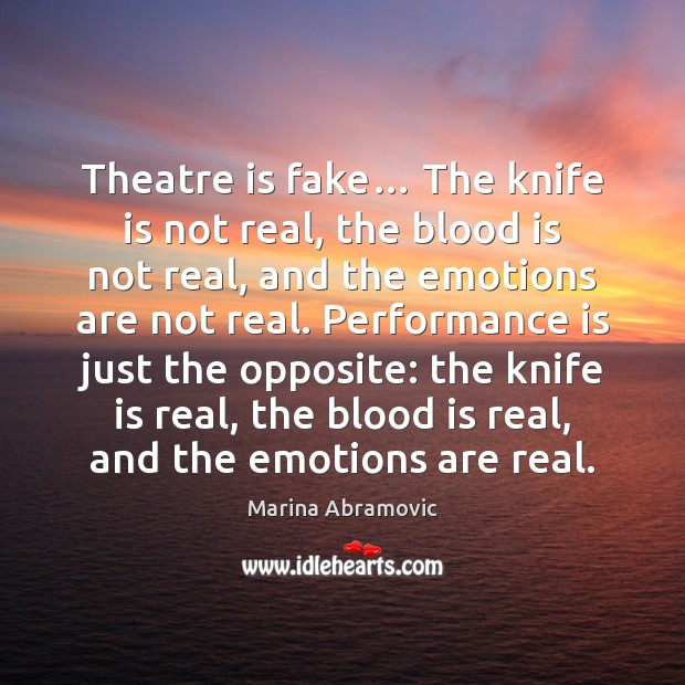 Theatre is fake… The knife is not real, the blood is not Performance Quotes Image