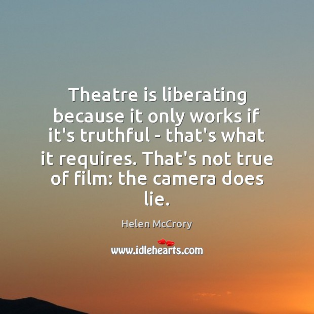 Image, Theatre is liberating because it only works if it's truthful – that's
