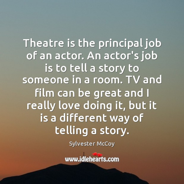 Image, Theatre is the principal job of an actor. An actor's job is