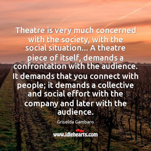 Theatre is very much concerned with the society, with the social situation… Image