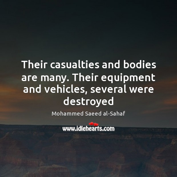 Image, Their casualties and bodies are many. Their equipment and vehicles, several were destroyed
