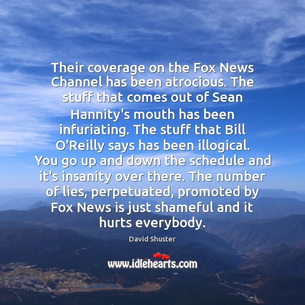 Their coverage on the Fox News Channel has been atrocious. The stuff Image